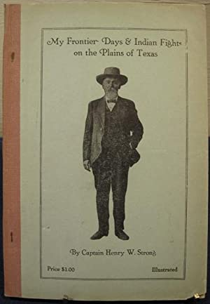 My Frontier Days & Indian Fights on the Plains of Texas: Strong, Captain Henry W.