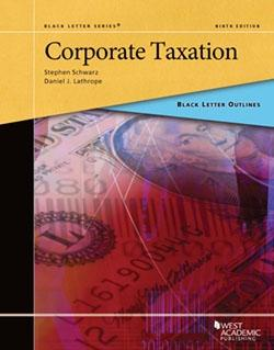 Black Letter Outline on Corporate Taxation: Schwarz, Stephen; Lathrope, Daniel