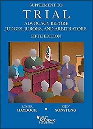 Supplement to Trial Advocacy Before Judges, Jurors, and Arbitrators (American Casebook Series): ...