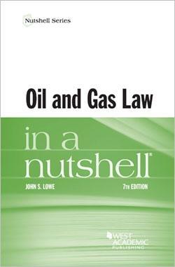 Oil and Gas Law in a Nutshell (Nutshells): Lowe, John S.