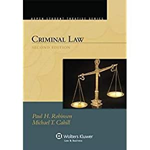 Criminal Law, Second Edition (Aspen Student Treatise: Robinson, Paul; Cahill,