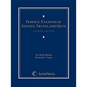 Federal Taxation of Estates, Trusts and Gifts: Bloom, Ira Mark;