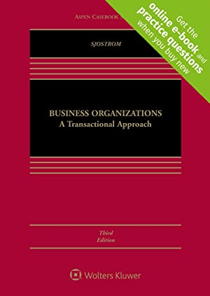 Business Organizations: A Transactional Approach [Connected Casebook]: Jr., William K.