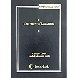 Corporate Taxation (2012) (Lexisnexis Graduate Tax): Crane, Charlotte; Beale,