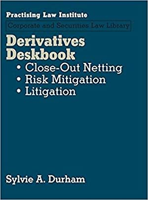 Derivatives Deskbook: Close-Out Nettings, Risk Mitigation, Litigation (2 Volume Set) (Practising ...