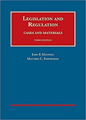 Legislation and Regulation, Cases and Materials (University Casebook Series): Manning, John; ...