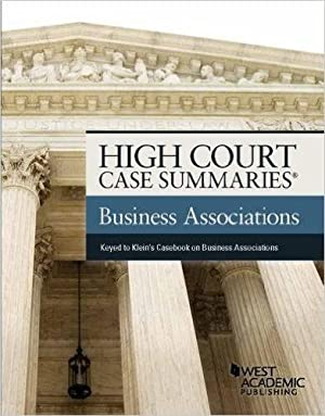 High Court Case Summaries on Business Associations, Keyed to Klein: Editorial Staff, Publisher's
