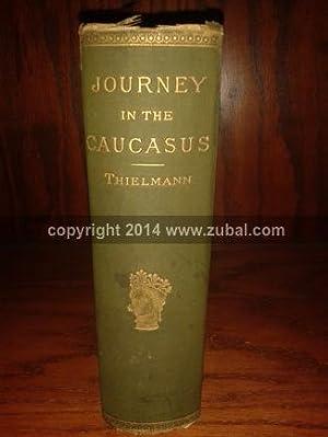 Journey in the Caucasus, Persia, and Turkey: Thielmann, Max Guido