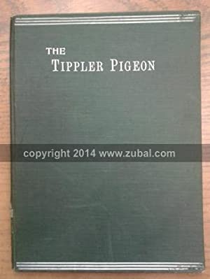The Tippler Pigeon for Flying and Exhibition. Illustrated: A. F. Hepworth, B. H. Wedgwood, Thos. ...