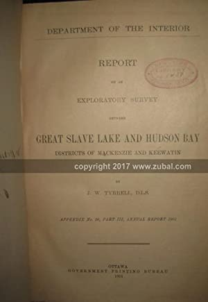 Report on an Exploratory Survey between Great Slave Lake and Hudson Bay Districts of Mackenzie and ...