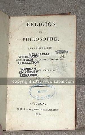 Religion du philosophe; Par le chanoine Muzzarelli, theologien de la sainte penitencerie. Traduit ...