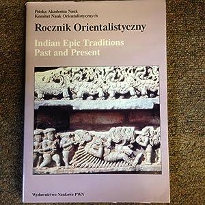 Rocznik Orientalistyczny: Indian Epic Traditions Past and: Polskie Towarzystwo Orientalistyczne.;