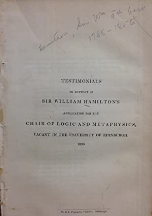 Testimonials in Support of Sir William Hamilton's Application for the Chair of Logic and ...