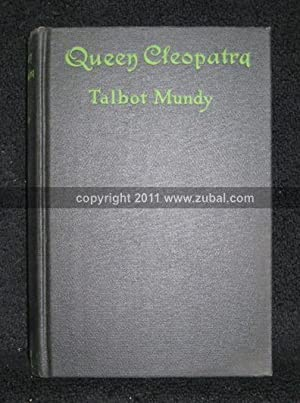 Queen Cleopatra. A novel: Talbot Mundy, pseudonym of William Lancaster Gribbon