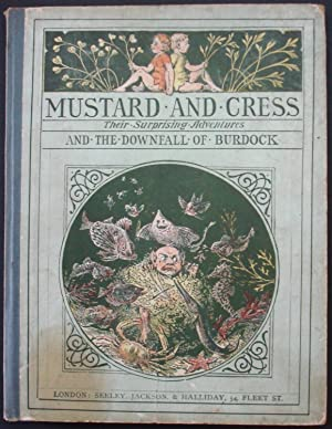 Mustard and Cress, Their Surprising Adventures and the Downfall of Burdock