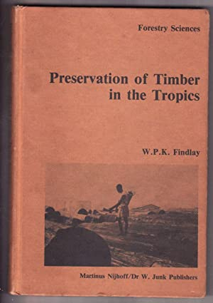 Preservation of timber in the tropics (Forestry: W.P.K. Findlay