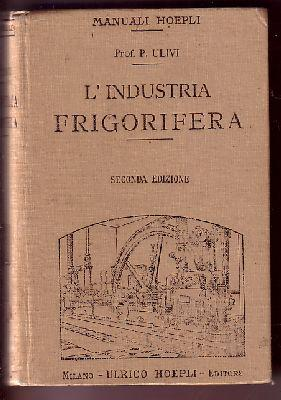 L'Industria Frigorifera - Manuale Hoepli: Prof. Pasquale Ulivi