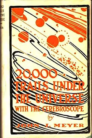 20,000 Trails Under the Universe with the Cerebroscope.: MEYER, John J