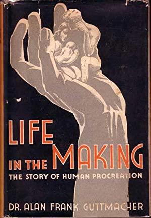 Life in the Making. The Story of: GUTTMACHER, Dr Alan