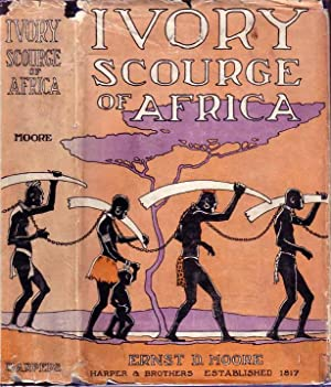 Ivory, Scourge of Africa: MOORE, E. D.