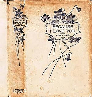 Because I Love You, Poems of Love: MACK, Anna E
