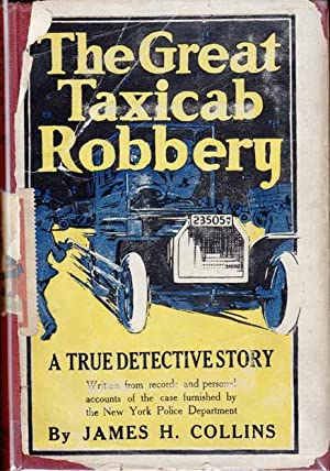 The Great Taxicab Robbery: A True Detective: COLLINS, James H