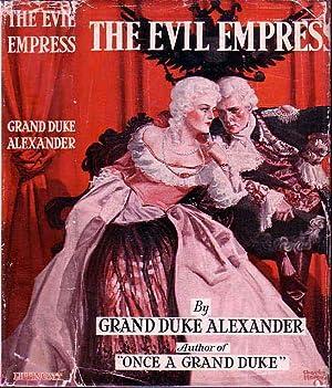 The Evil Empress: A Romance of the: ALEXANDER, Grand Duke