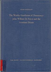 The worthy gentleman of democracy: John William De Forest and the American dream. Jahrbuch für Am...