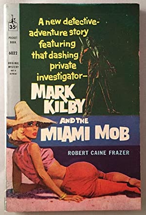Mark Kilby and the Miami Mob; A New Detective Adventure Story Featuring that Dashing Private Inve...