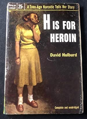 H is for Heroin (FIRST PAPERBACK); A Teen-Age Narcotic Tells Her Story