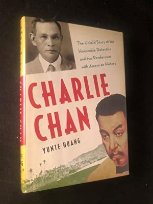 Charlie Chan; The Untold Story of the Honorable Detective wand His Rendezvous with American History