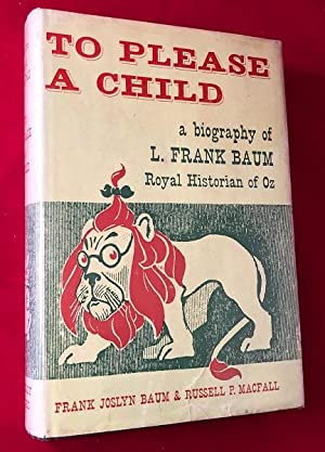 To Please a Child; A Biography of L. Frank Baum - Royal Historian of Oz