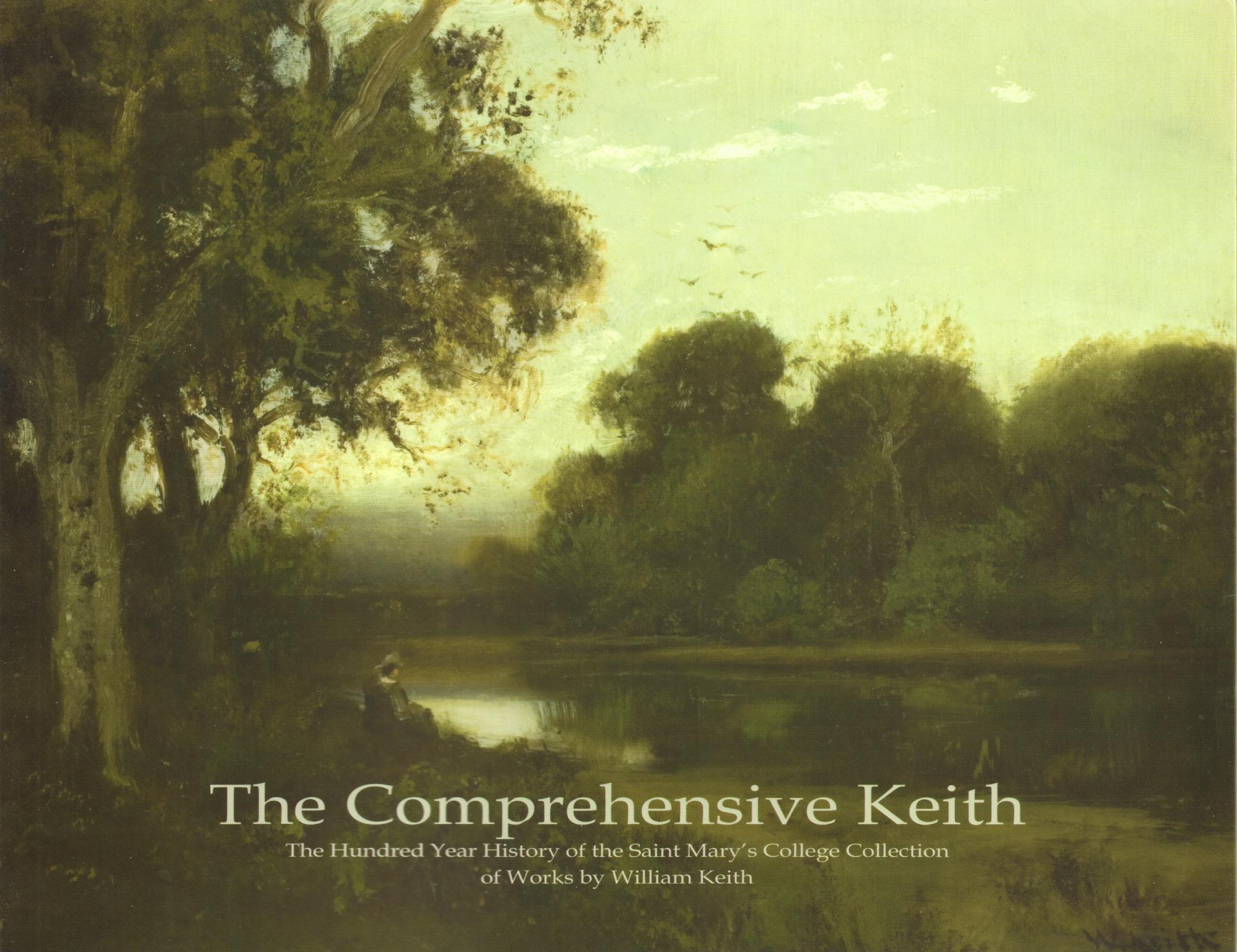 Comprehensive Keith: the Hundred Year History of the Saint Mary's College Collection of Works by William Keith Harrison, Alfred C. ; Jeanne McKee Rot