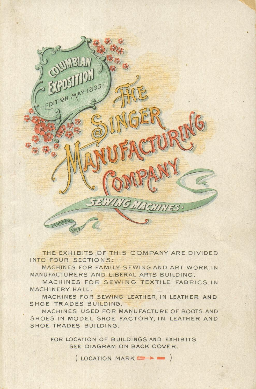 Catalogue of Singer Sewing Machines for Family Use Singer Manufacturing Company [Assez bon]   White wrappers with colorful illustrations and title of front, and colorful map of the Singer Manufacturing Company including a plan of exhibits on back. String bound, binding still tight. Spine and corners are lightly worn. Chipping to top of spine and top right corner. Title page and p. 32 are toned but otherwise interior is clean. This pamphlet is a catalogue of Singer Sewing Machines for family use, with a promotional wrapper for their  Columbian Exposition May 1893 . Included in the catalogue are text and b&w illustrations of available sewing machines. There are also many colorful plates that show people from around the world using the Singer machine. Each of these colorful plates has a description of the people and their culture, and what they are sewing. ; 12mo 7  - 7½  tall; 32 pp