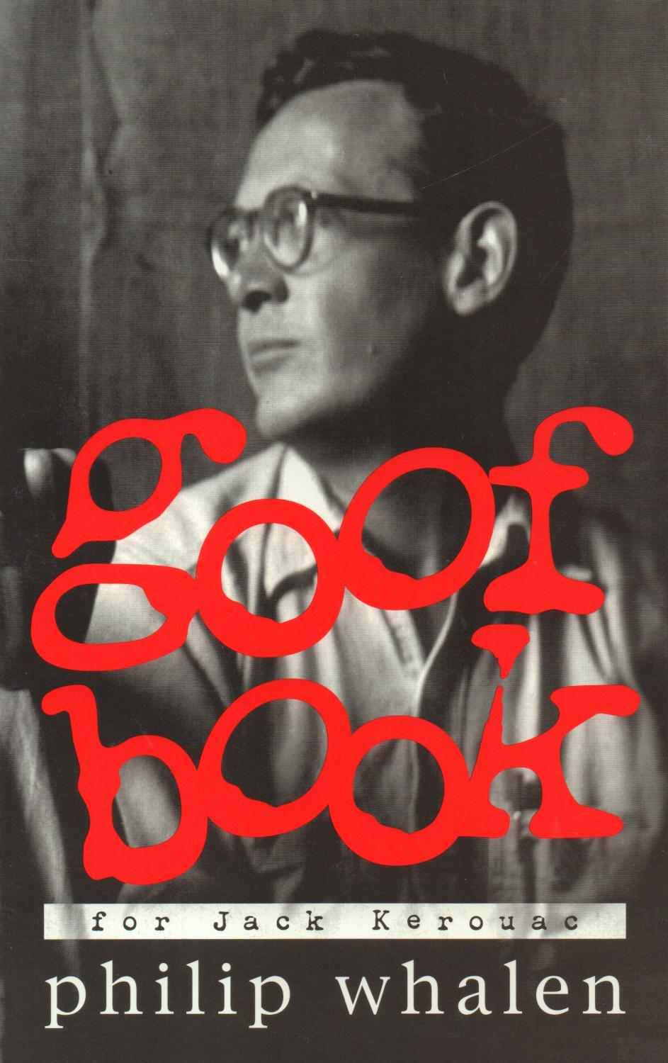 Goof Book Whalen, Philip Fine Softcover Pictorial wrapper with red text and black-and-white photographs of Jack Kerouac and author Philip Whalen. Wrapper is clean and unworn. Text block is c