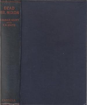 Dead Mr. Nixon: Scott, Ronald McNair; White, T. H.