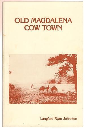 Old Magdalena Cow Town: Johnston, Langford Ryan