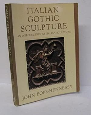 ITALIAN GOTHIC SCULPTURE: An Introduction to Italian: John Pope-hennessy