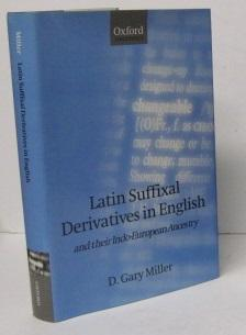 LATIN SUFFIXAL DERIVATIVES IN ENGLISH and Their: D. Gary Miller