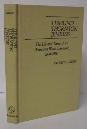 EDMUND THORNTON JENKINS: The Life and Times: Jeffrey P. Green