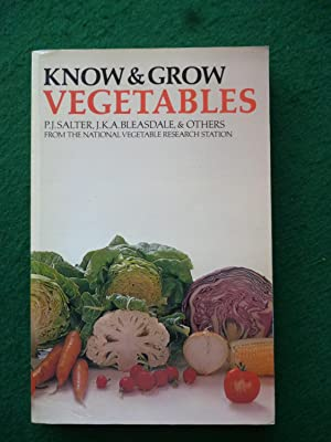 Know & Grow Vegetables: P.J.Salter, J.K.A.Bleasdale, &
