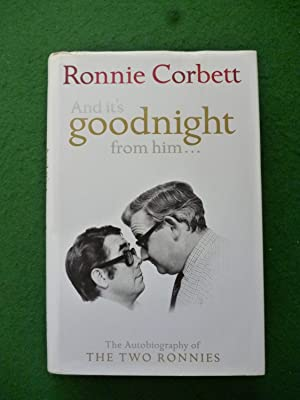 And It's Goodnight From Him (The Autobiography Of The Two Ronnies)
