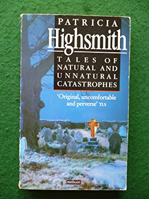 Tales Of Natural And Unnatural Catastrophes: Patricia Highsmith