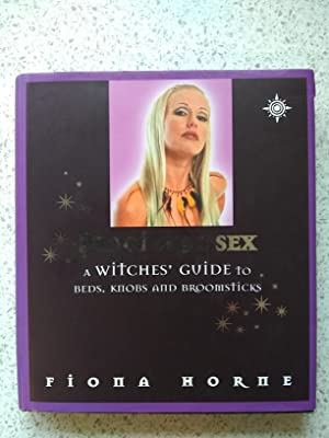Magickal Sex A Witches Guide To Beds,: Fiona Horne