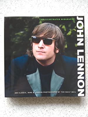 John Lennon The Illustrated Biography 200 Classic, Rare & Unseen Photographs By The Daily Mail