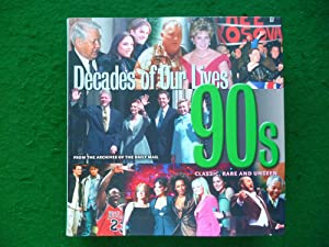 Decades Of Our Lives 90s (Classic, Rare And Unseen From The Archives Of The Daily Mail)