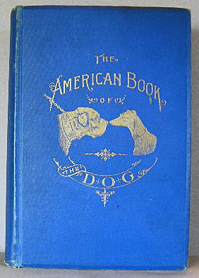 THE AMERICAN BOOK OF THE DOG, The Origin, Development, Special Characteristics, Utility Breeding,...