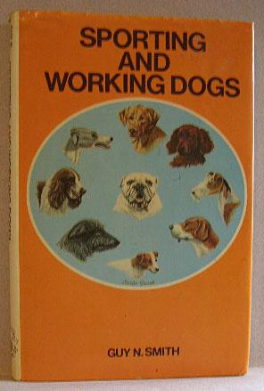 SPORTING AND WORKING DOGS: Smith, Guy N.