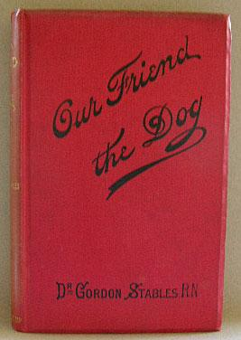 OUR FRIEND THE DOG, A Complete Practical Guide to all That is Known About Every Breed of Dog in t...