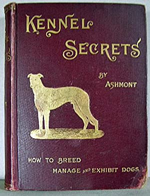 KENNEL SECRETS, How to Breed, Exhibit and Manage Dogs